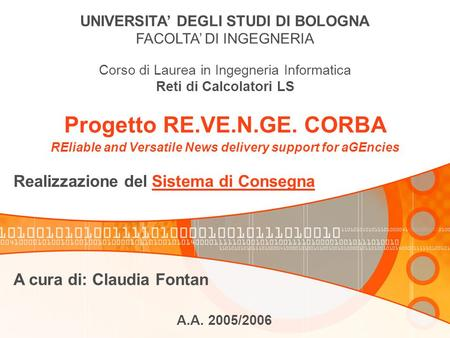 Progetto RE.VE.N.GE. CORBA REliable and Versatile News delivery support for aGEncies Realizzazione del Sistema di Consegna UNIVERSITA' DEGLI STUDI DI BOLOGNA.