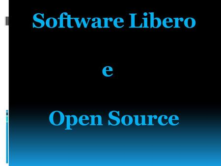 Software Libero e Open Source. Open Source Open Source è un termine inglese che significa sorgente aperto, e indica un programma per computer (software)