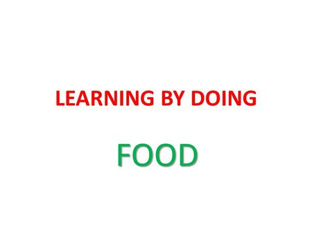 LEARNING BY DOING FOOD.