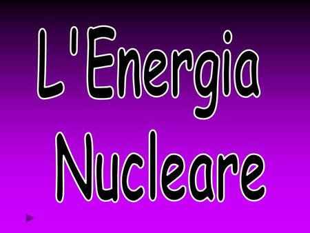 L'Energia Nucleare.