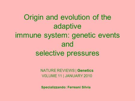 Origin and evolution of the adaptive immune system: genetic events and selective pressures NATURE REVIEWS | Genetics V0LUME 11 | JANUARY 2010 Specializzando: