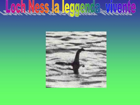 "NOTIZIE Loch Ness is a large,deep lake in the Scottish Highlands.It is very famous for the legendary Loch Ness monster,also know as ""Nessie"". Il lago."