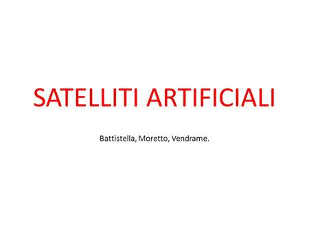 SATELLITI ARTIFICIALI Battistella, Moretto, Vendrame.