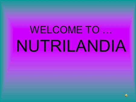 WELCOME TO … NUTRILANDIA