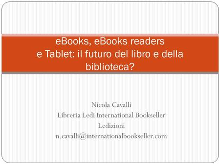 Nicola Cavalli Libreria Ledi International Bookseller Ledizioni eBooks, eBooks readers e Tablet: il futuro del libro.