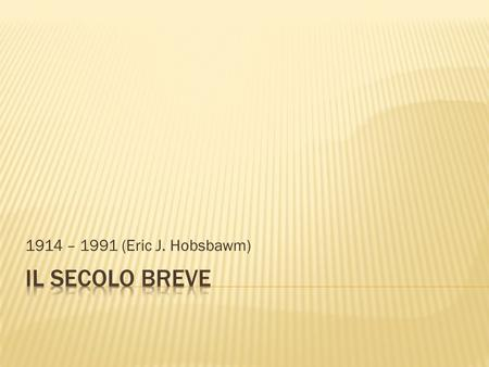1914 – 1991 (Eric J. Hobsbawm) Il secolo breve.