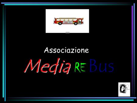 Media Media re Bus Media RE Bus Associazione UN SERVIZIO MULTI PROFESSIONALE Media RE Bus.