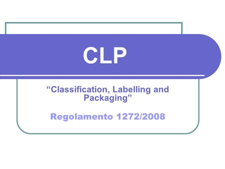 "CLP ""Classification, Labelling and Packaging"" Regolamento 1272/2008."