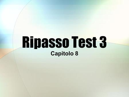 Ripasso Test 3 Capitolo 8. Formato Esame #3 Oral questions, 15 points Vocab paragraphs, 10 points Congiuntivo vs Infinitivo, 13 points Complete the sentence,