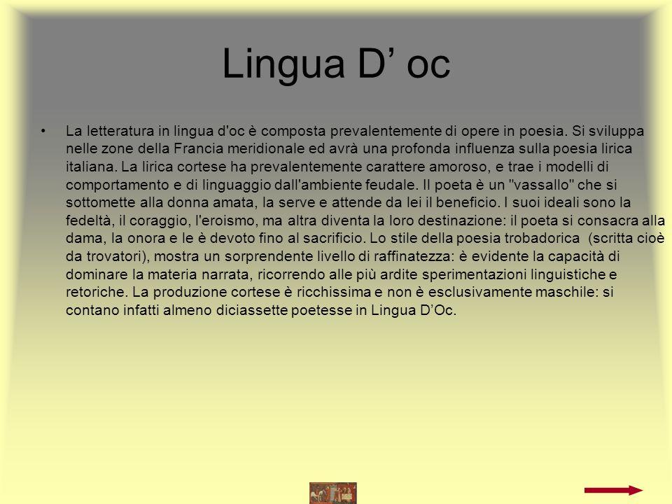 Lingua D oil La letteratura d oil è costituita, per la gran parte, dalle chansons de geste ( canzone di gesta ), raccolte nei cicli carolingio e bretone.