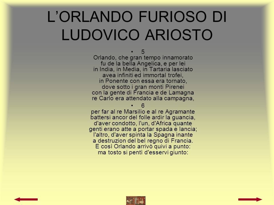 LORLANDO FURIOSO DI LUDOVICO ARIOSTO 7 Che vi fu tolta la sua donna poi: ecco il giudicio uman come spesso erra.