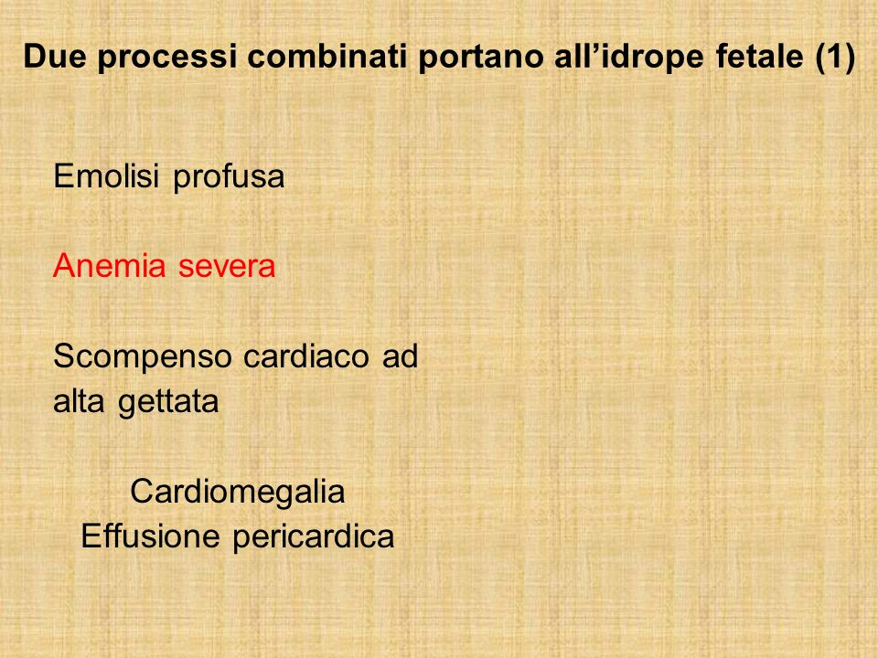 Due processi combinati portano allidrope fetale (2) Anemia severa Eritropoiesi placenta – fegato La produzione epatica di proteine è compromessa Feto ipoprotidemico Idrope