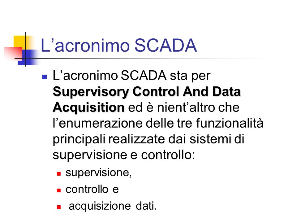 scada Le caratteristiche di un sistema SCADA possono essere così riassunte: La possibilitò di acquisire dati dal campo, eseguendo elaborazioni quali il calcolo di medie La funzione di modifica dei parametri di lavorazione, ad esempio il set point di temperatura inuna cella frigorifera.