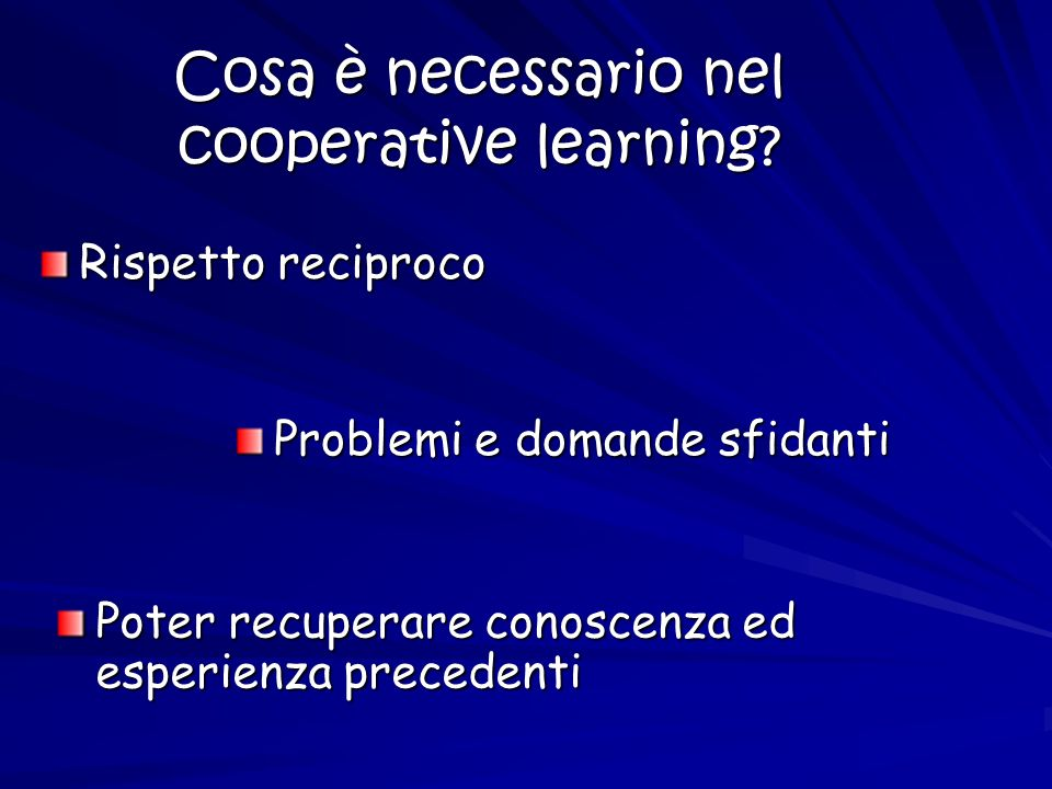 Cosa è necessario nel cooperative learning.