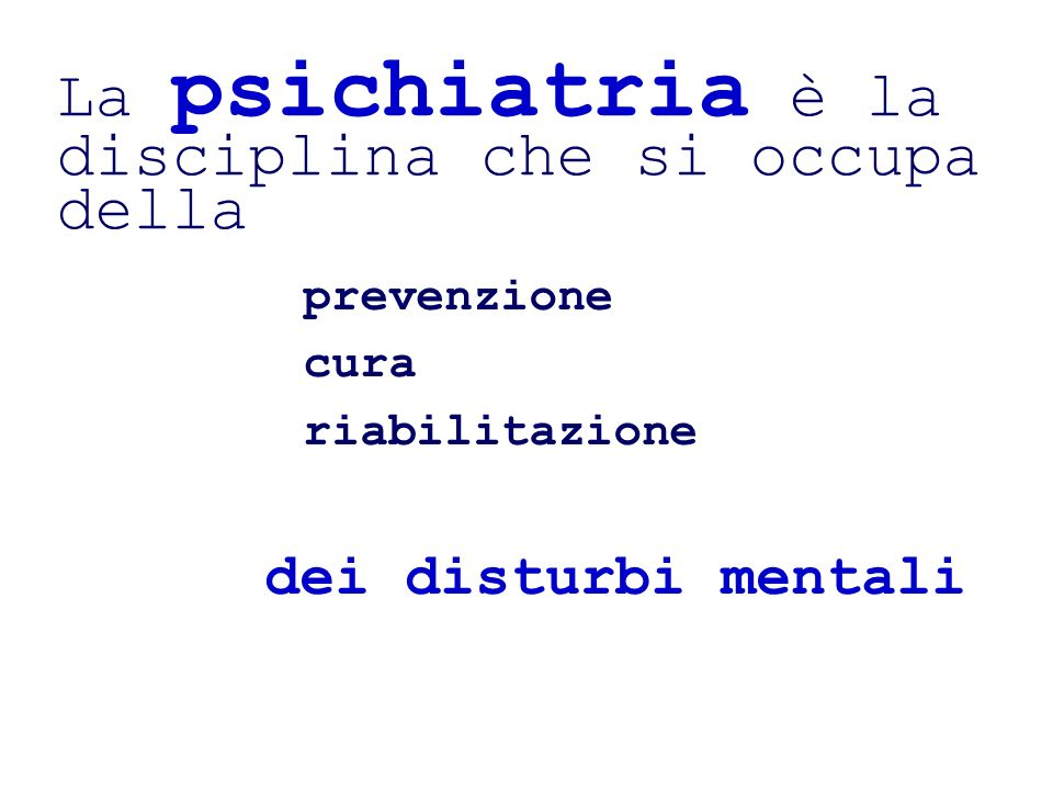 La psichiatria è una delle tante branche specialistiche della medicina È pertanto un fatto medico perché considera i disturbi mentali come malfunzionamento del cervello sotto un profilo biologico