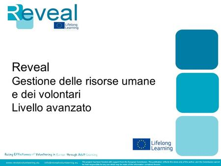 Reveal Gestione delle risorse umane e dei volontari Livello avanzato This project has been funded with support from the European Commission. This publication.