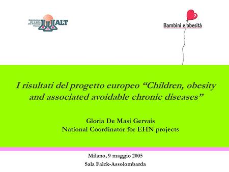 "Milano, 9 maggio 2005 Sala Falck-Assolombarda Gloria De Masi Gervais National Coordinator for EHN projects I risultati del progetto europeo ""Children,"