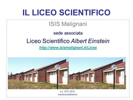 IL LICEO SCIENTIFICO ISIS Malignani sede associata Liceo Scientifico Albert Einstein  a.s. 2011-2012 marilena beltramini.