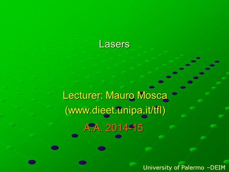 Lasers Lecturer: Mauro Mosca (www.dieet.unipa.it/tfl) University of Palermo –DEIM A.A. 2014-15.