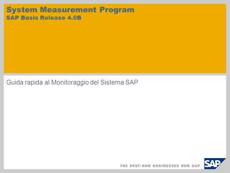 System Measurement Program SAP Basis Release 4.0B Guida rapida al Monitoraggio del Sistema SAP.