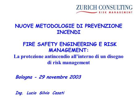 NUOVE METODOLOGIE DI PREVENZIONE INCENDI FIRE SAFETY ENGINEERING E RISK MANAGEMENT: La protezione antincendio all'interno di un disegno di risk management.