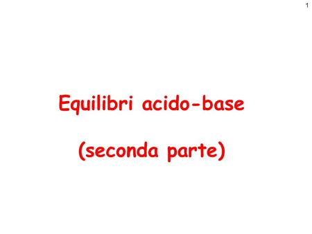 Equilibri acido-base (seconda parte).