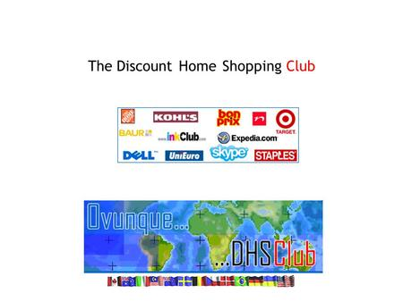 The DiscountHomeShoppingClub. Fondato nel 1997 con lo scopo di creare un esclusivo Buyer's Club, Il Discount Home Shopping Club o DHS Club, riunisce.