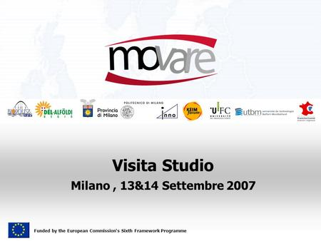 Funded by the European Commission's Sixth Framework Programme Visita Studio Milano, 13&14 Settembre 2007.