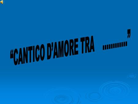 """CANTICO D'AMORE TRA …………"""