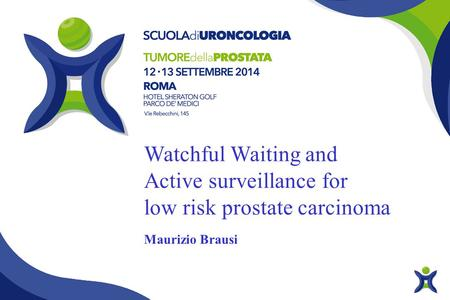 Watchful Waiting and Active surveillance for low risk prostate carcinoma Maurizio Brausi.