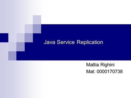 Java Service Replication Mattia Righini Mat: 0000170738.