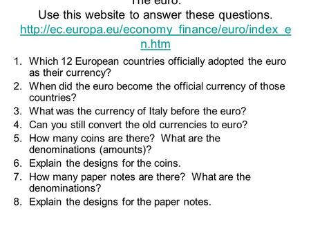 The euro. Use this website to answer these questions.  n.htm