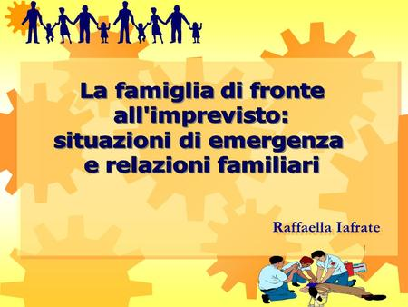 Raffaella Iafrate Teorie di riferimento Family stress and coping theory Approccio relazionale-simbolico alla famiglia Family stress and coping theory.