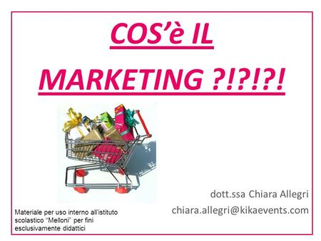 COS'è IL MARKETING ?!?!?! dott.ssa Chiara Allegri