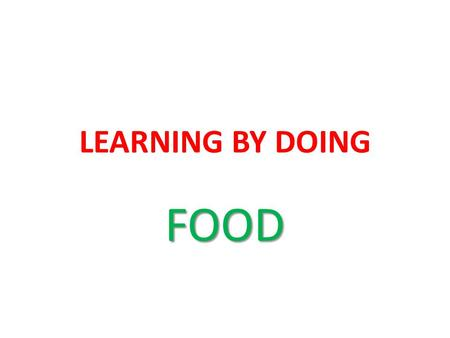 LEARNING BY DOING FOOD. HOMEWORK We can give homework to: Learn English verbs Understand other recipes.
