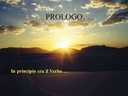 PROLOGO In principio era il Verbo ….