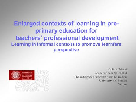 Enlarged contexts of learning in pre- primary education for teachers' professional development Learning in informal contexts to promove learnfare perspective.