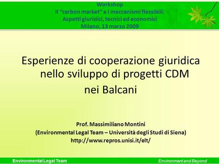 "Environmental Legal TeamEnvironment and Beyond Workshop Il ""carbon market"" e i meccanismi flessibili: Aspetti giuridici, tecnici ed economici Milano, 13."