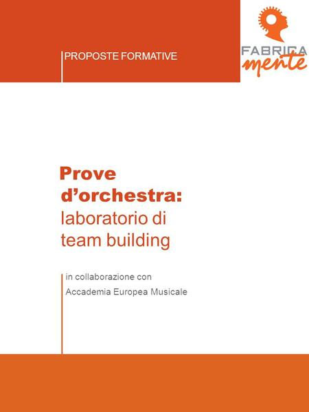 PROPOSTE FORMATIVE in collaborazione con Accademia Europea Musicale Prove d'orchestra: laboratorio di team building.
