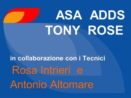 ASA ADDS TONY ROSE in collaborazione con i Tecnici Rosa Intrieri e Antonio Altomare.