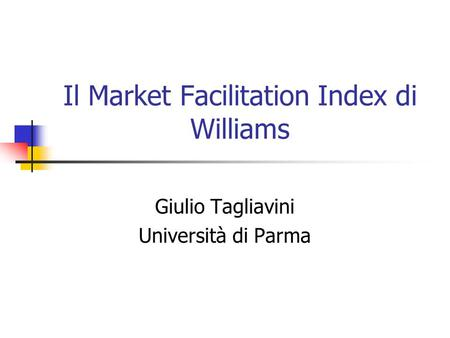 Il Market Facilitation Index di Williams Giulio Tagliavini Università di Parma.