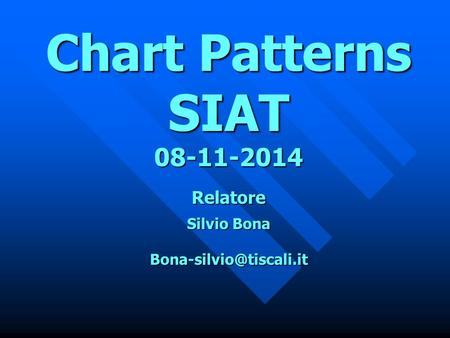 Chart Patterns SIAT Relatore  Silvio Bona