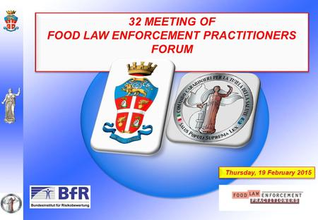 32 MEETING OF FOOD LAW ENFORCEMENT PRACTITIONERS FORUM 32 MEETING OF FOOD LAW ENFORCEMENT PRACTITIONERS FORUM Thursday, 19 February 2015.