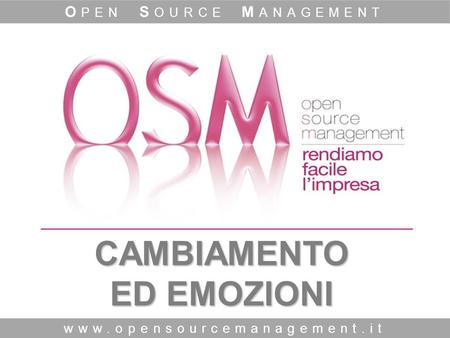 CAMBIAMENTO ED EMOZIONI www.opensourcemanagement.it O PEN S OURCE M ANAGEMENT.