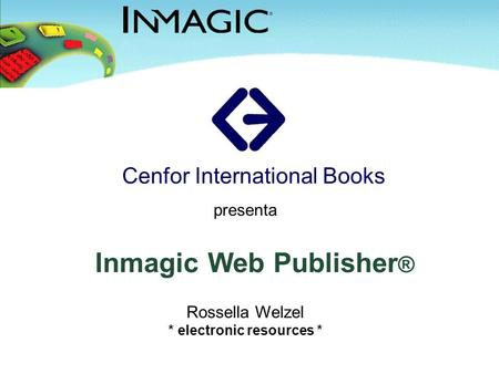 Inmagic Web Publisher ® Cenfor International Books presenta Rossella Welzel * electronic resources *