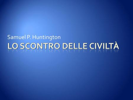 Samuel P. Huntington.  The Clash of Civilizations? Apparso per la prima volta sulla Rivista Foreign Affairs nell'estate 1993.  Rivista pubblicata dal.