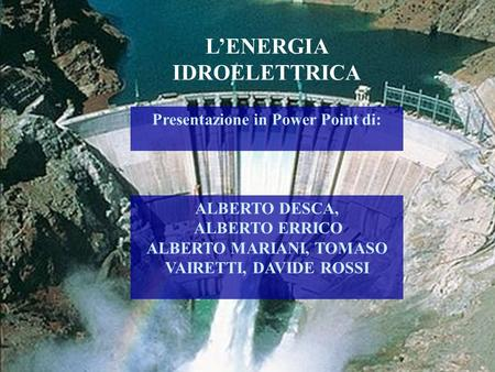 L'ENERGIA IDROELETTRICA Presentazione in Power Point di: