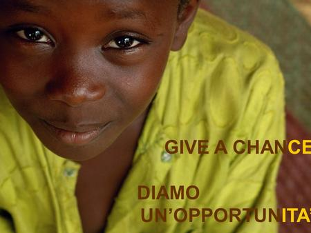 GIVE A CHANCE DIAMO UN'OPPORTUNITA'. PROGETTO GIVE A CHANCE DAL 1998 IN KAMPALA OPERA IL ST. ELIZABETH GIRLS' HOME TENUTO DALLE GOOD SAMARITAN SISTERS.