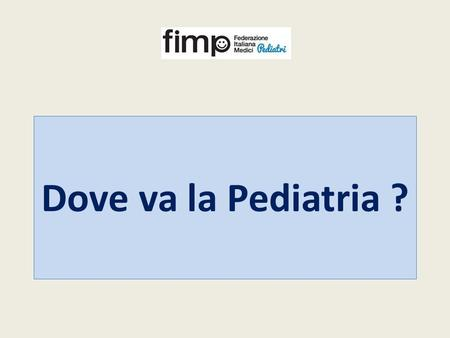 Dove va la Pediatria ?.