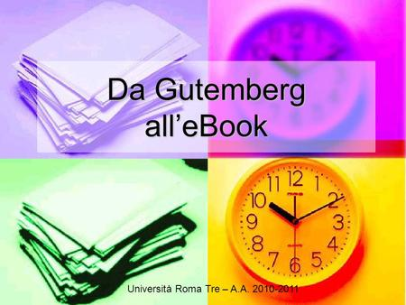 Da Gutemberg all'eBook Università Roma Tre – A.A. 2010-2011.